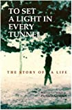 To Set A Light In Every Tunnel: The Story of A Life image