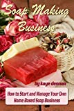Soap Making Business: How to Start and Manage Your Own  Home Based Soap Business