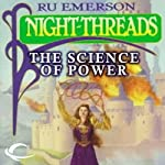 The Science of Power: Night Threads, Book 6 (       UNABRIDGED) by Ru Emerson Narrated by Stephen Hoye, Gabrielle De Cuir, Susan Hanfield, Judy Young, Stefan Rudnicki