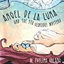 Angel De La Luna: And the 5th Glorious Mystery Audiobook by M. Evelina Galang Narrated by M. Evelina Galang