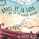 Angel De La Luna: And the 5th Glorious Mystery   M. Evelina Galang