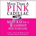 More Than a Pink Cadillac: Mary Kay Inc.'s Nine Leadership Keys to Success (       UNABRIDGED) by Jim Underwood Narrated by Kimberly Schraf