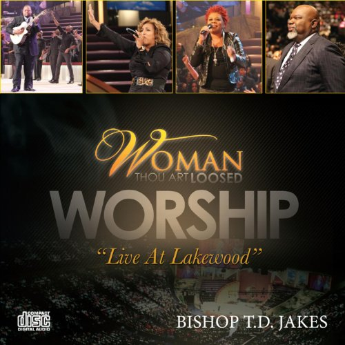 Bishop T. D. Jakes Presents: Woman, Thou Art Loosed - Worship (Live At Lakewood)