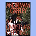 A Christmas Wedding (       UNABRIDGED) by Andrew M. Greeley Narrated by Jonathan Marosz