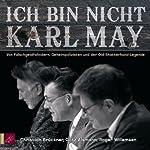 Ich bin nicht Karl May: Von Falschgeldfahndern, Geheimpolizisten und der Old Shatterhand-Legende | Götz Alsmann,Roger Willemsen,Christian Brückner
