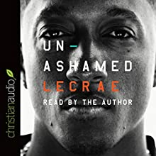 Unashamed   Livre audio Auteur(s) : Lecrae Moore Narrateur(s) : Lecrae Moore