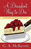 A Decadent Way to Die (Thorndike Press Large Print Superior Collection) (1410435067) by McKevett, G.A.
