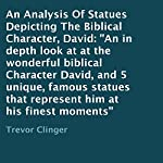 An Analysis of Statues Depicting the Biblical Character, David: An In-Depth Look at the Wonderful Biblical Character David, and 5 Unique, Famous Statues That Represent Him at His Finest Moments | Trevor Clinger