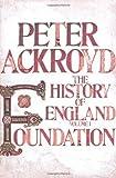 Foundation: A History of England Volume I (History of England Vol 1) by Ackroyd, Peter (2011) Peter Ackroyd
