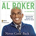 Never Goin' Back: Winning the Weight-Loss Battle for Good (       UNABRIDGED) by Al Roker Narrated by Al Roker