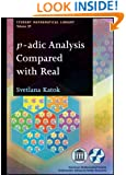 P-adic Analysis Compared With Real (Student Mathematical Library)