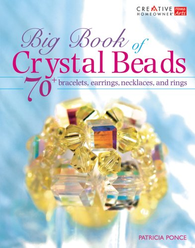 Big Book of Crystal Beads: 70+ Bracelets, Earrings, Necklaces, and Rings (Creative Homeowner)