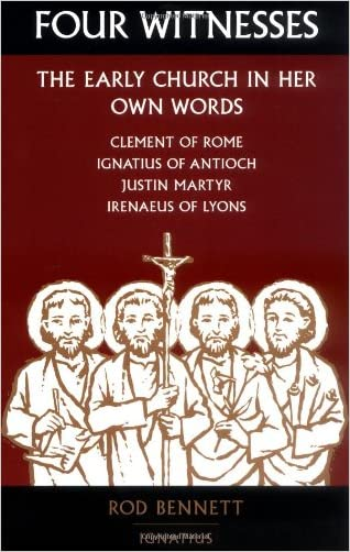 Four Witnesses: The Early Church in Her Own Words written by Rod Bennett