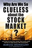 img - for Why Are We So Clueless about the Stock Market? Learn how to invest your money, how to pick stocks, and how to make money in the stock market by Skonieczny, Mariusz (2009) Paperback book / textbook / text book