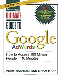 Ultimate Guide to Google AdWords 3/E: How to Access 100 Million People in 10 Minutes