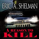 A Reason to Kill (       UNABRIDGED) by Eric A. Shelman Narrated by Eric A. Shelman