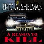 A Reason to Kill | Eric A. Shelman