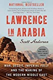 Lawrence in Arabia: War, Deceit, Imperial Folly and the Making of the Modern Middle East by Anderson, Scott (2014) Paperback