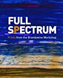 img - for Full Spectrum: Prints from the Brandywine Workshop (Philadelphia Museum of Art) by Fine Ruth Langdale Shelley (2012-10-02) Paperback book / textbook / text book