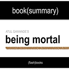 Summary and Analysis: Being Mortal by Atul Gawande: Book Summary Audiobook by  FlashBooks Book Summary Narrated by Dean Bokhari