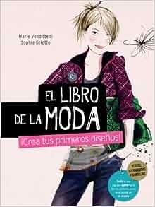 El libro de la moda / The book of fashion: ¡crea Tus Primeros