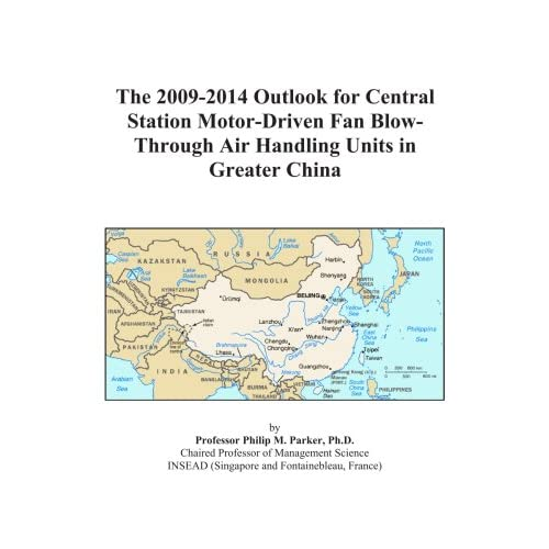 The 2009-2014 Outlook for Central Station Motor-Driven Fan Blow-Through Air Handling Units in Greater China Icon Group International