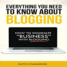 Everything You Need to Know About Blogging (       UNABRIDGED) by H. Cummings Narrated by Casey Jones
