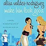 Make Him Look Good | Alisa Valdes-Rodriguez