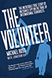 The Volunteer: The Incredible True Story of an Israeli Spy on the Trail of International Terrorists Michael Ross