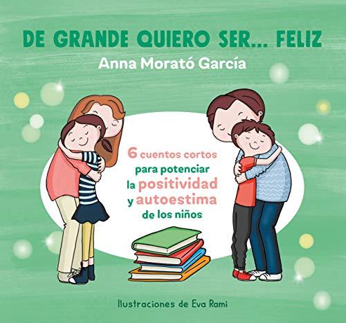 De grande quiero ser feliz / When I Grow Up, I Want to Be Happy  [Morato, Anna] (Tapa Blanda)