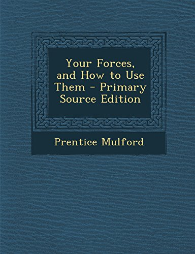 Your Forces, and How to Use Them - Primary Source Edition
