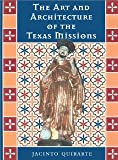 img - for The Art and Architecture of the Texas Missions (Jack and Doris Smothers Series in Texas History, Life, and Culture, No. 6) [Hardcover] [2002] 1 Ed. Jacinto Quirarte book / textbook / text book