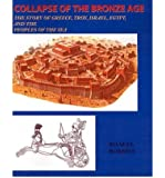 Collapse of the Bronze Age: The Story of Greece, Troy, Israel, Egypt, and the Peoples of the Sea (Paperback) - Common