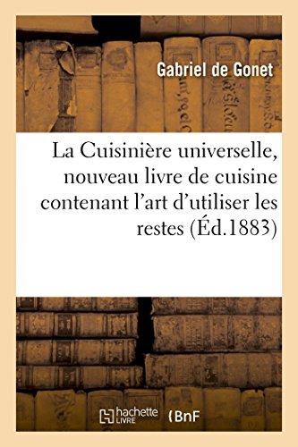 La Cuisinière Universelle, Nouveau Livre De Cuisine Contenant L'Art D'Utiliser Les Restes (French Edition)