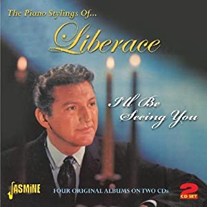 The Piano Stylings Of... Liberace - I'll Be Seeing You - Four Original Albums On Two Cds [ORIGINAL RECORDINGS REMASTERED] 2CD SET