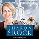 Callie: The Women of Valley View, Book 1 Audiobook by Sharon Srock Narrated by Diane Marty