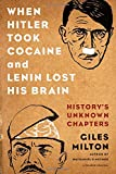 img - for When Hitler Took Cocaine and Lenin Lost His Brain: History's Unknown Chapters book / textbook / text book
