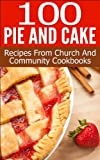 100 Pie And Cake: Recipes From Church and Community Cookbooks