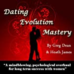 Dating Evolution Mastery | Greg Dean,Heath James