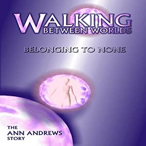 Walking Between Worlds, Belonging to None: The Ann Andrews Story | [Ann Andrews]