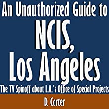 An Unauthorized Guide to NCIS, Los Angeles: The TV Spinoff About L.A.'s Office of Special Projects (       UNABRIDGED) by D. Carter Narrated by Scott Clem