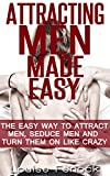 Dating For Women - 2nd Edition Of Attracting Men Made Easy - The Easy Way To Attract Men, Seduce Men And Turn Them On Like Crazy (dating advice for woman,dating     men,relationship advice for woman)