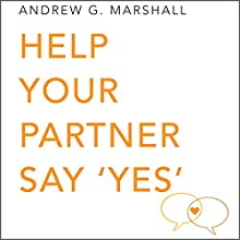 Help Your Partner Say 'Yes': Seven Steps Series Audiobook by Andrew G. Marshall Narrated by Charlotte Strevens