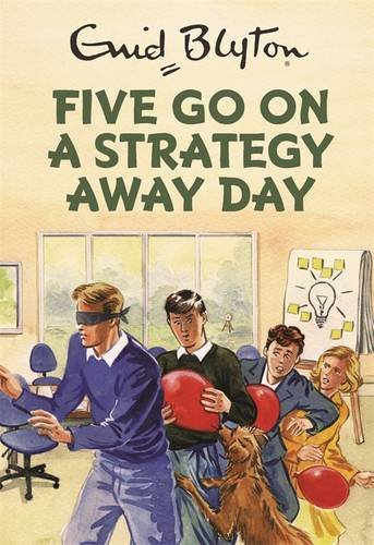 * NEW * Five Go On A Strategy Away Day (Enid Blyton for Grown Ups)