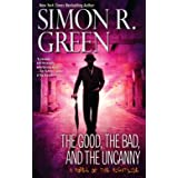 Good; The Bad; And The Uncanny, Theby Simon R Green
