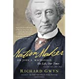 Nation Maker: Sir John A. Macdonald: His Life, Our Timesby Richard J. Gwyn