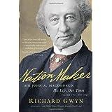 Nation Maker: Sir John A. Macdonald: His Life, Our Timesby Richard J. Gwyn