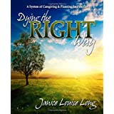 Dying The Right Way: A System of Caregiving and Planning for Families ~ Janice Louise Long