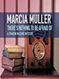 Theres Nothing to Be Afraid Of (Sharon McCone Mysteries)