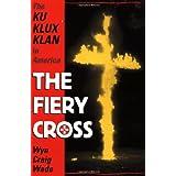 The Fiery Cross: The Ku Klux Klan in America ~ Wyn Craig Wade
